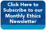 Click here to subscribe to our monthly ethics newsletter